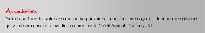 Associations : Grâce aux tookets, votre association va pouvoir se constituer une cagnotte de monnaie solidaire qui vous sera ensuite convertie en euros par le Crédit Agricole Toulouse 31.